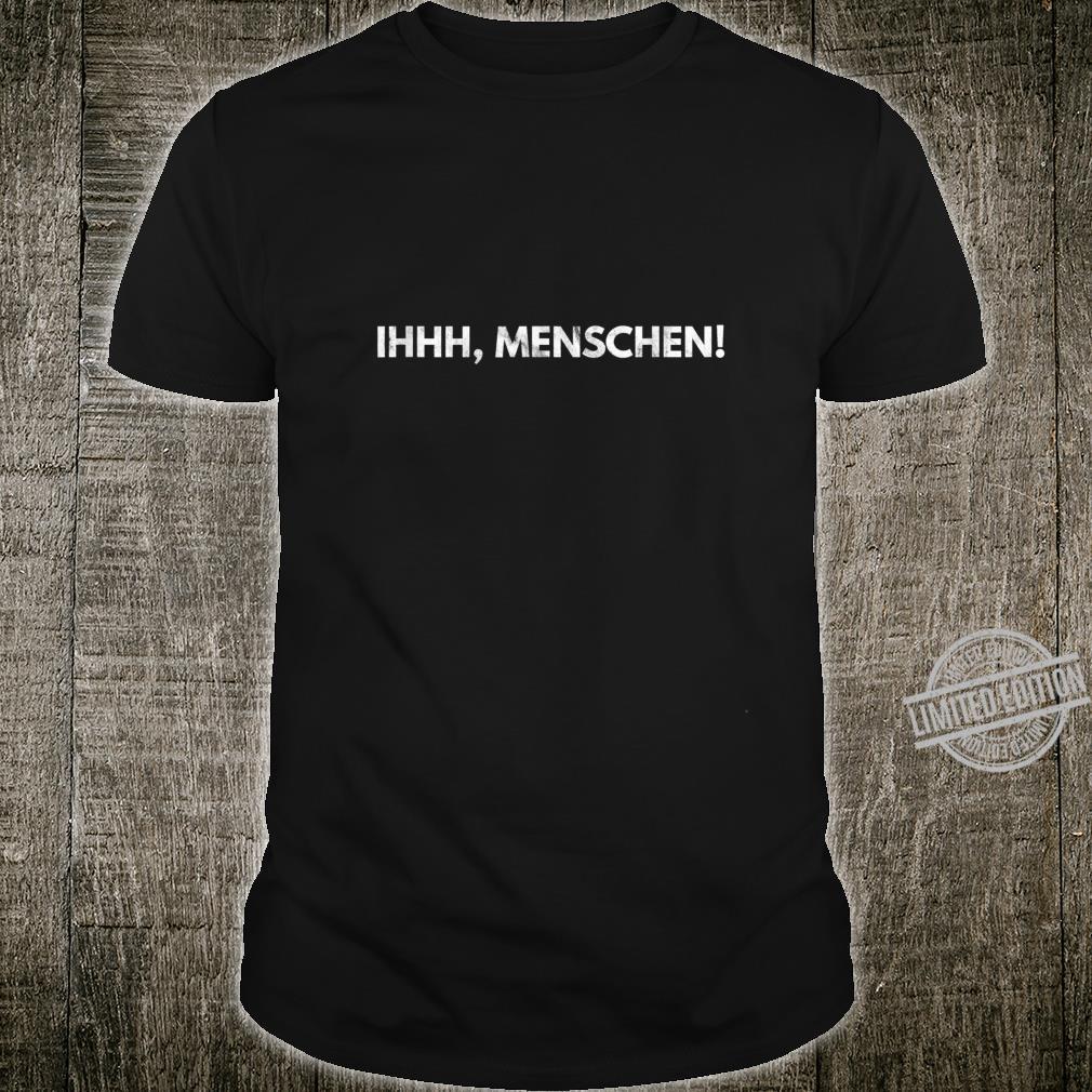 Ihhhschenchenhasser Misanthrop Spruch Geschenk Shirt