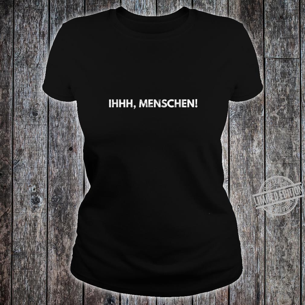 Ihhhschenchenhasser Misanthrop Spruch Geschenk Shirt ladies tee